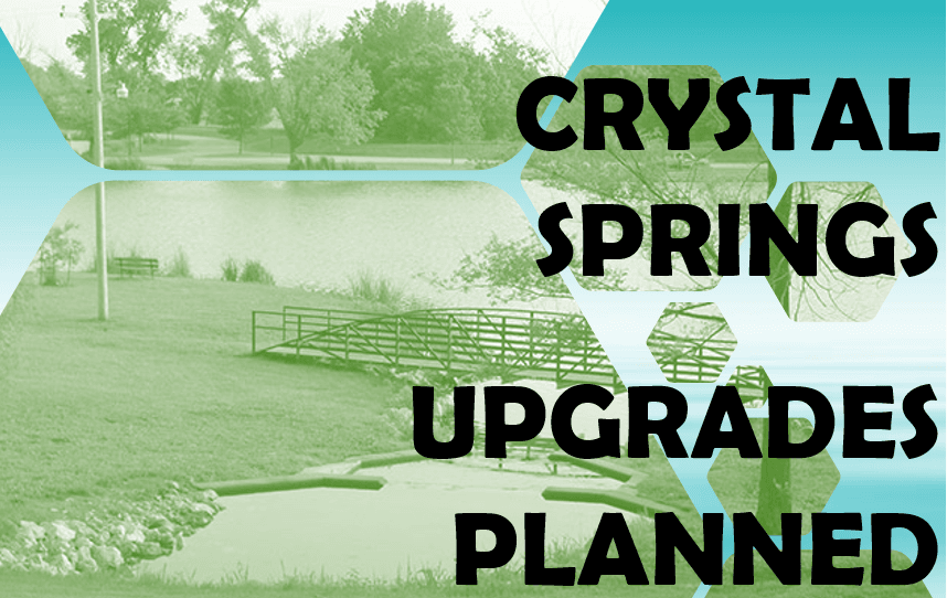 CRYSTAL SPRINGS UPGRADES PLANNED