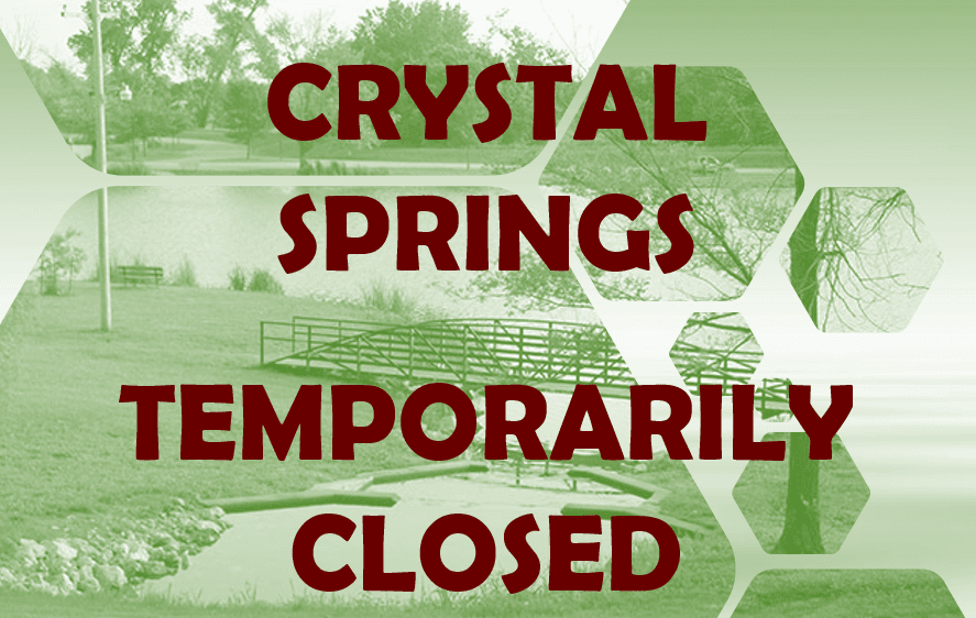 CRYSTAL SPRINGS TEMPORARILY CLOSED