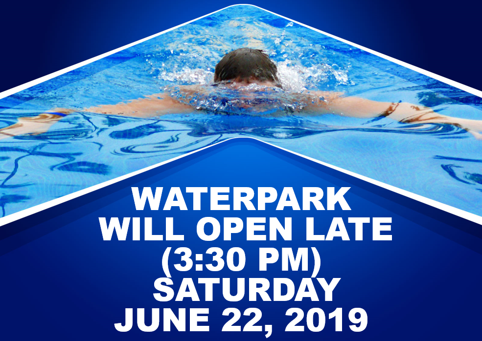 WATERPARK CLOSED FOR SWIM MEET SATURDAY