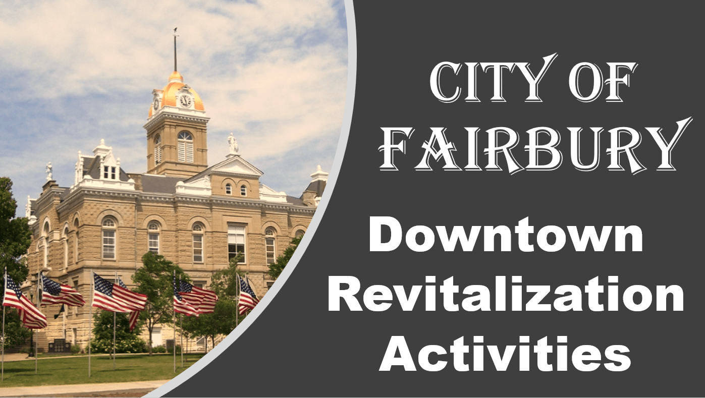 CITY OF FAIRBURY DOWNTOWN REVITALIZTION ACTIVITIES
